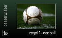 Weiterlesen: Regel 2 - Der Ball